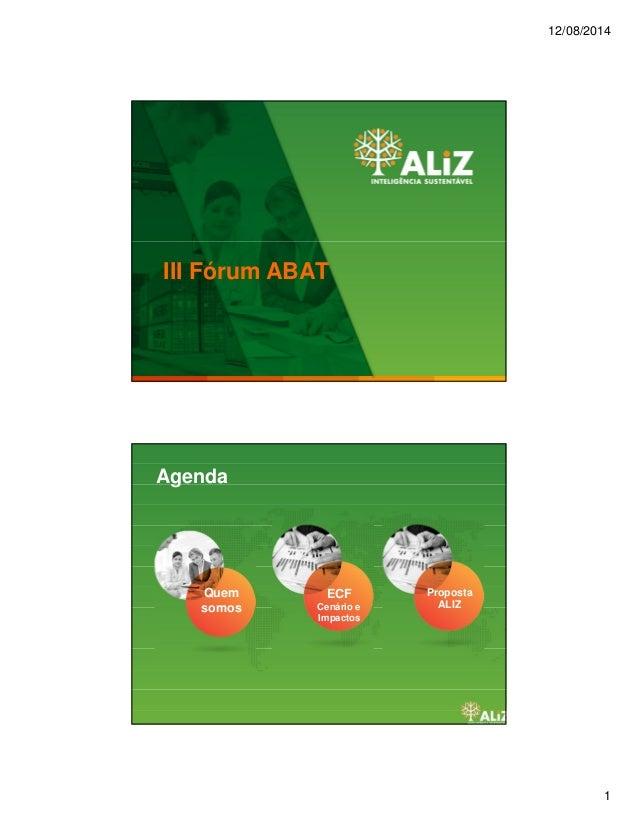 12/08/2014 1 III Fórum ABAT ECF Cenário e Impactos Agenda Quem somos Proposta ALIZ