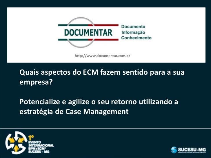 http://www.documentar.com.brQuais aspectos do ECM fazem sentido para a suaempresa?Potencialize e agilize o seu retorno uti...