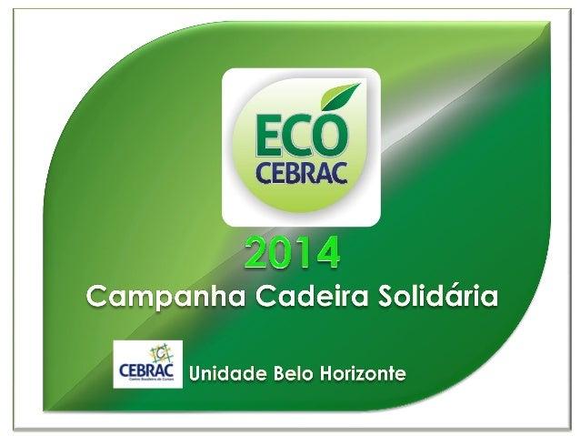 A ECOCEBRAC edição 2014 - proposta como uma campanha educativa, de responsabilidade social e sustentabilidade - foi realiz...