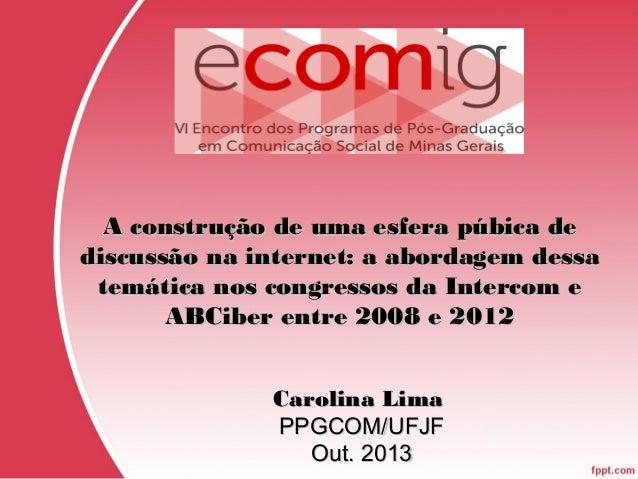 A construção de uma esfera púbica de discussão na internet: a abordagem dessa temática nos congressos da Intercom e ABCibe...