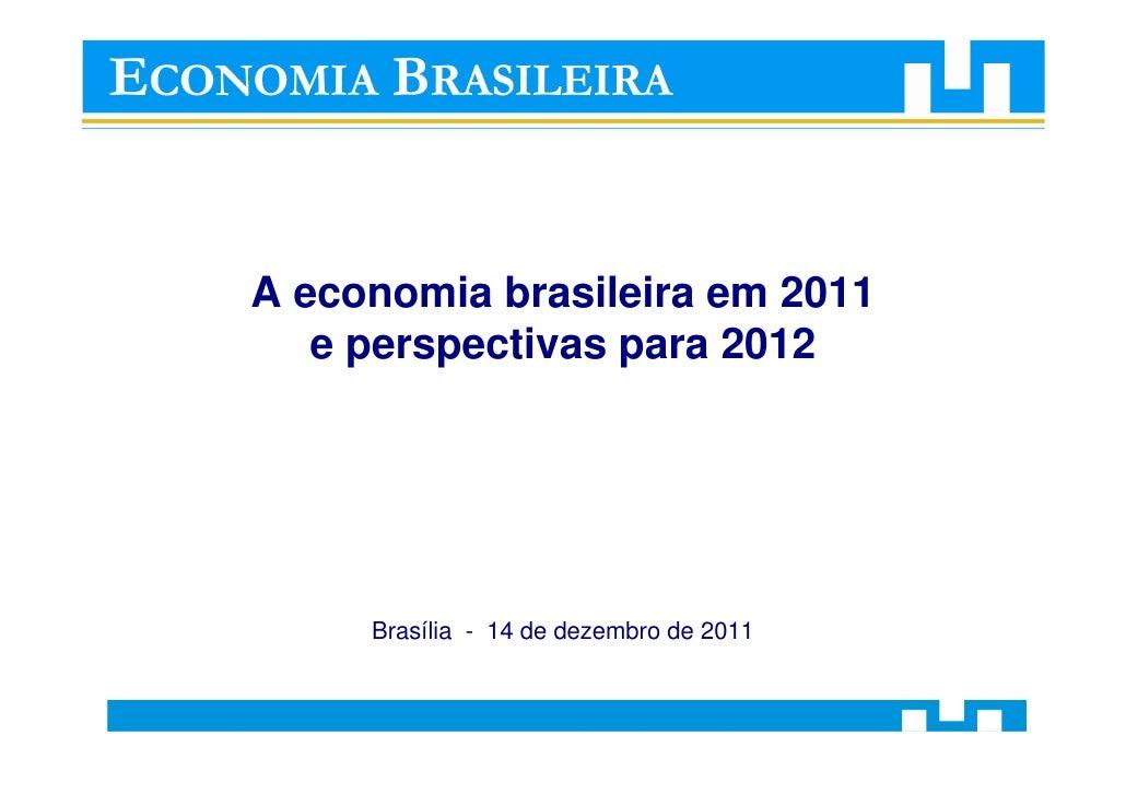 A economia brasileira em 2011   e perspectivas para 2012     Brasília - 14 de dezembro de 2011