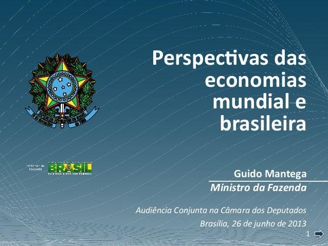11GuidoMantegaMinistrodaFazendaAudiênciaConjuntanaCâmaradosDeputadosBrasília,26dejunhode2013Perspec2va...