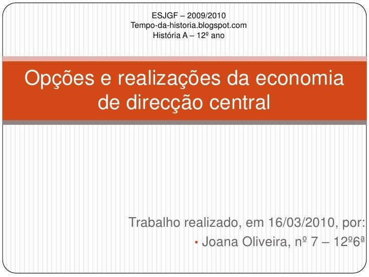Trabalho realizado, em 16/03/2010, por:<br /><ul><li> Joana Oliveira, nº 7 – 12º6ª</li></ul>Opções e realizações da econom...