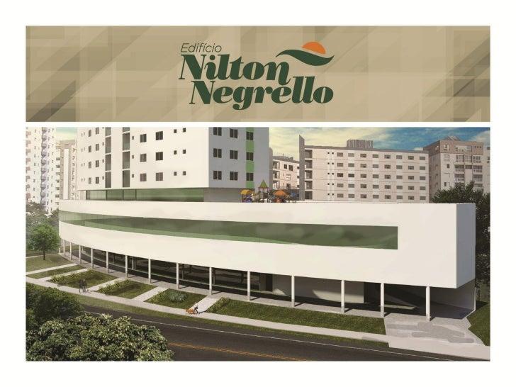 Edifício Nilton NegrelloCom quitinetes, apartamentosde 1 e 2 quartos, apartamentosduplex e salas comerciaisagrada a todo t...