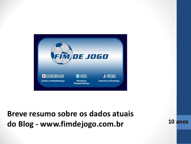 Breve resumo sobre os dados atuais do Blog - www.fimdejogo.com.br 10 anos