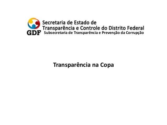 Subsecretaria de Transparência e Prevenção da Corrupção Transparência na Copa