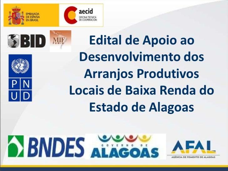Edital de Apoio ao Desenvolvimento dos Arranjos Produtivos Locais de Baixa Renda do Estado de Alagoas<br />