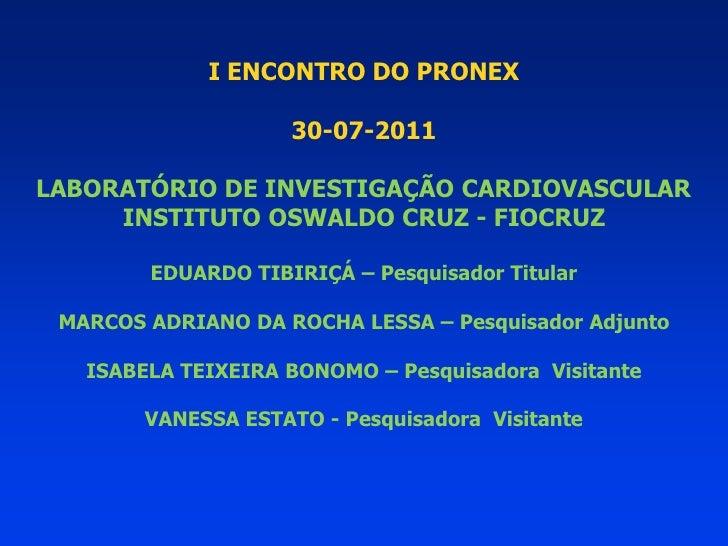 I ENCONTRO DO PRONEX                     30-07-2011LABORATÓRIO DE INVESTIGAÇÃO CARDIOVASCULAR     INSTITUTO OSWALDO CRUZ -...