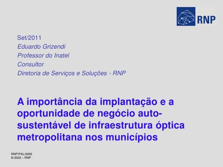 Set/2011   Eduardo Grizendi   Professor do Inatel   Consultor   Diretoria de Serviços e Soluções - RNP   A importância da ...