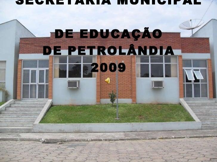 SECRETARIA MUNICIPAL  DE EDUCAÇÃO DE PETROLÂNDIA 2009