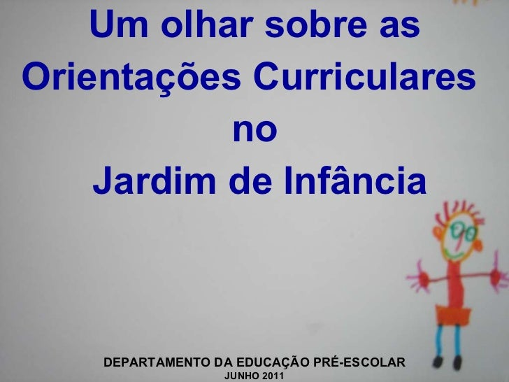 <ul><li>Um olhar sobre as </li></ul><ul><li>Orientações Curriculares  </li></ul><ul><li>no </li></ul><ul><li>Jardim de Inf...
