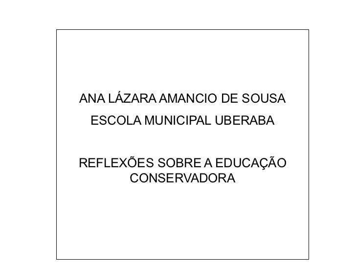 ANA LÁZARA AMANCIO DE SOUSA ESCOLA MUNICIPAL UBERABA REFLEXÕES SOBRE A EDUCAÇÃO CONSERVADORA
