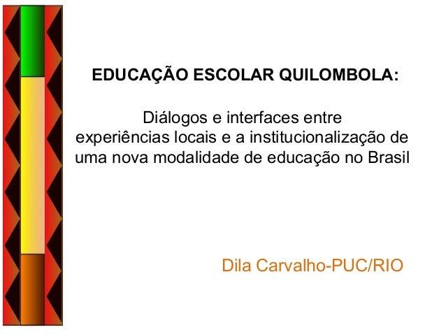 EDUCAÇÃO ESCOLAR QUILOMBOLA: Diálogos e interfaces entre experiências locais e a institucionalização de uma nova modalidad...