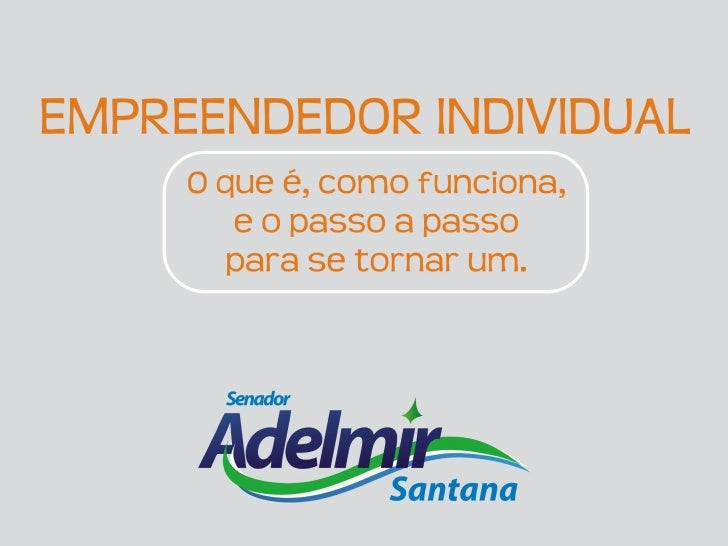O que é o         Empreendedor Individual? É uma nova Lei, aprovada com a ajuda do senador Adelmir Santana, que ajuda quem...