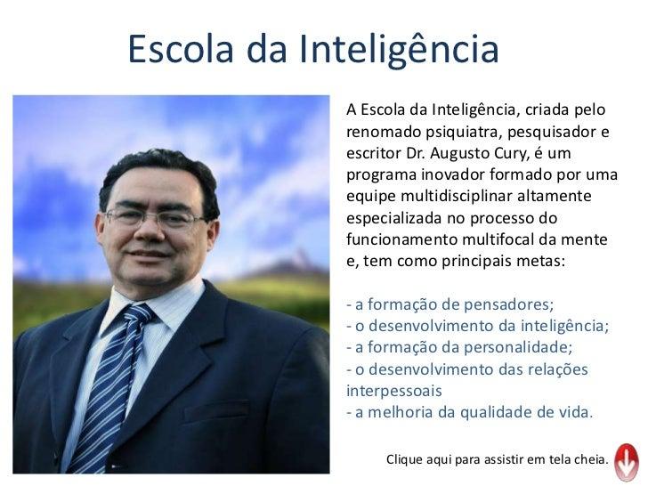 Escola da Inteligência<br />A Escola da Inteligência, criada pelo renomado psiquiatra, pesquisador e escritor Dr. Augusto ...
