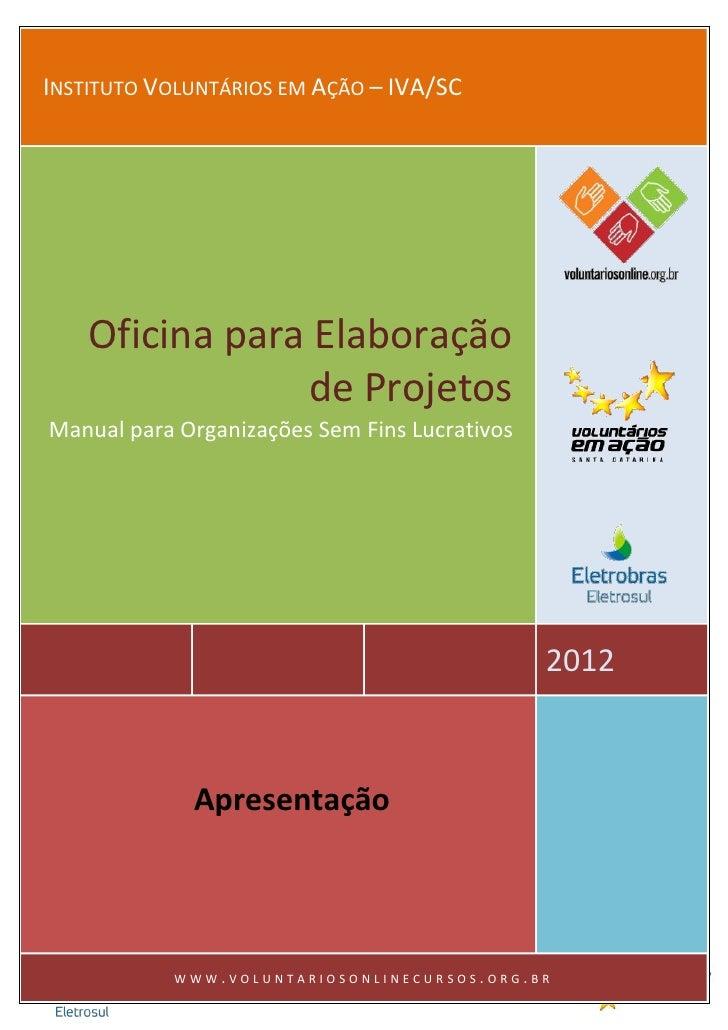 INSTITUTO VOLUNTÁRIOS EM AÇÃO – IVA/SC    Oficina para Elaboração                de ProjetosManual para Organizações Sem F...