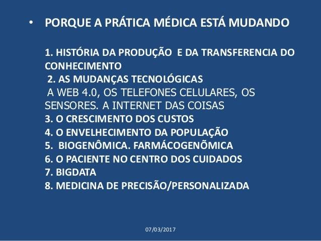 • PORQUE A PRÁTICA MÉDICA ESTÁ MUDANDO 1. HISTÓRIA DA PRODUÇÃO E DA TRANSFERENCIA DO CONHECIMENTO 2. AS MUDANÇAS TECNOLÓGI...