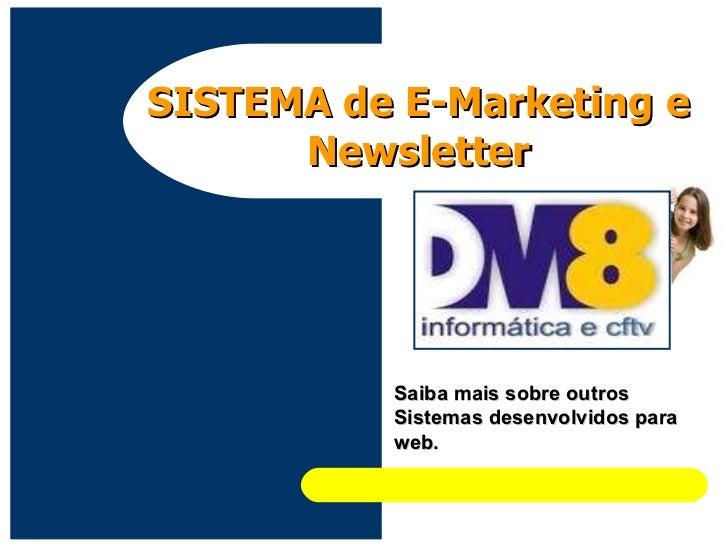 Saiba mais sobre outros Sistemas desenvolvidos para web. SISTEMA de E-Marketing e Newsletter