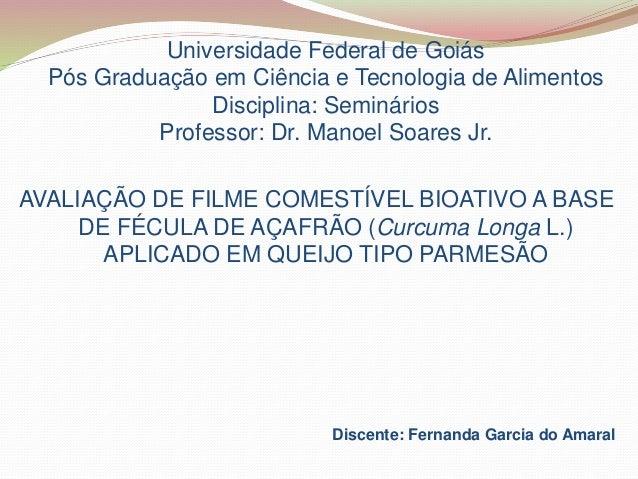 Universidade Federal de Goiás Pós Graduação em Ciência e Tecnologia de Alimentos Disciplina: Seminários Professor: Dr. Man...