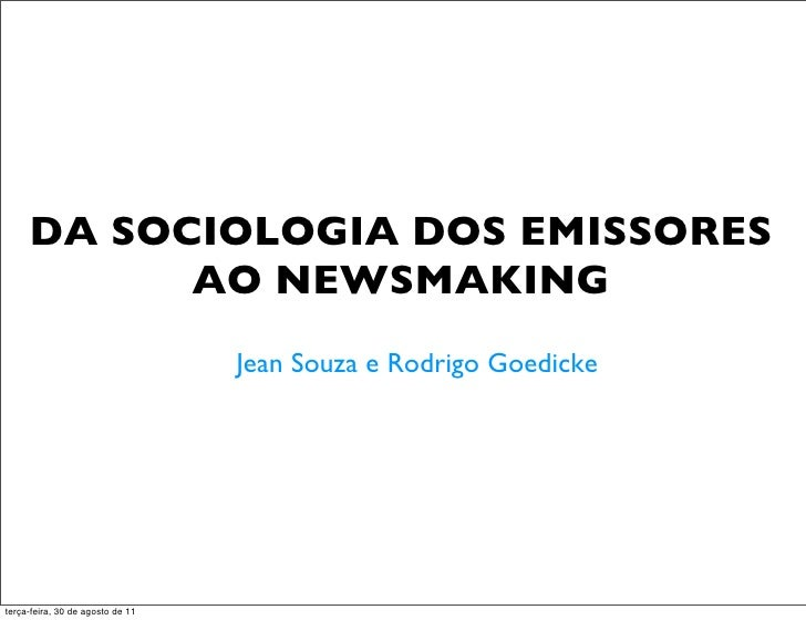 DA SOCIOLOGIA DOS EMISSORES           AO NEWSMAKING                                  Jean Souza e Rodrigo Goedicketerça-fe...