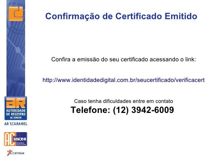 Confirmação de Certificado Emitido   Confira a emissão do seu certificado acessando o link:http://www.identidadedigital.co...