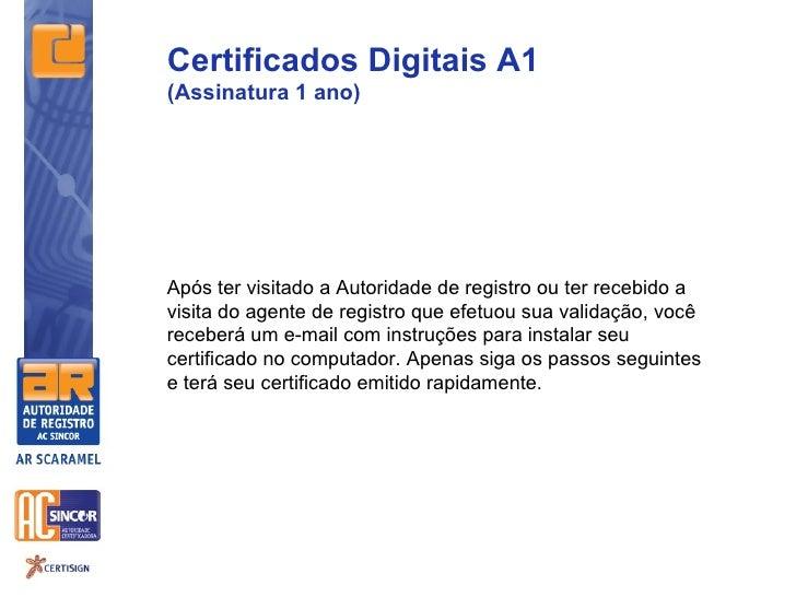 Certificados Digitais A1(Assinatura 1 ano)Após ter visitado a Autoridade de registro ou ter recebido avisita do agente de ...