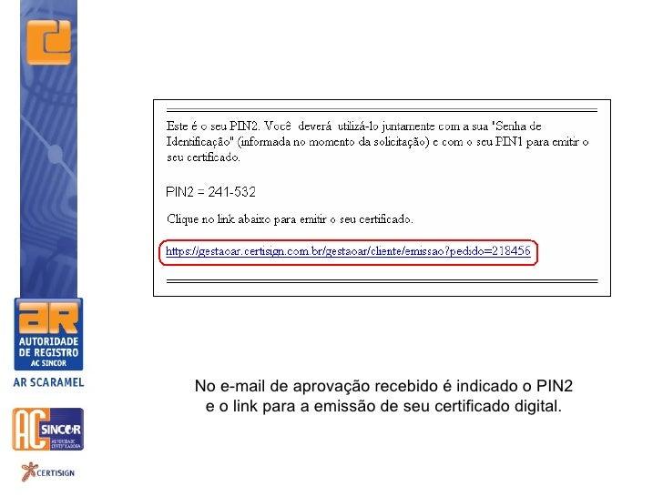 No e-mail de aprovação recebido é indicado o PIN2 e o link para a emissão de seu certificado digital.