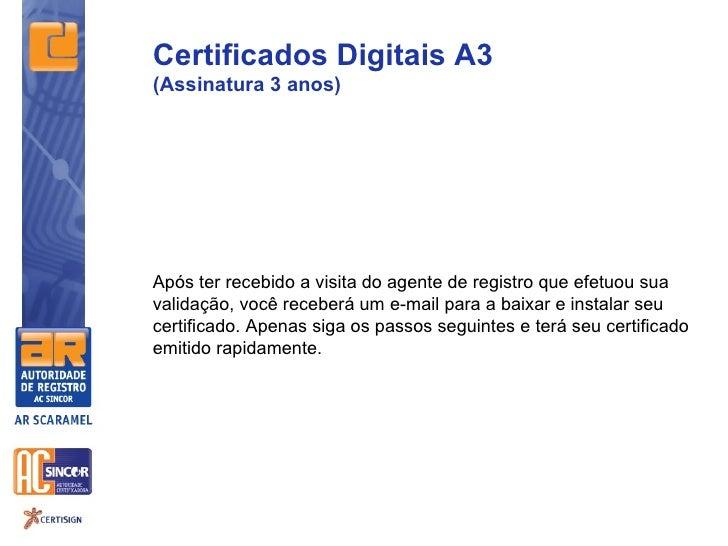 Certificados Digitais A3(Assinatura 3 anos)Após ter recebido a visita do agente de registro que efetuou suavalidação, você...