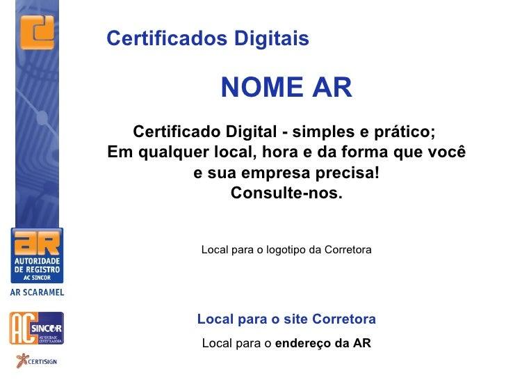 Certificados Digitais              NOME AR  Certificado Digital - simples e prático;Em qualquer local, hora e da forma que...