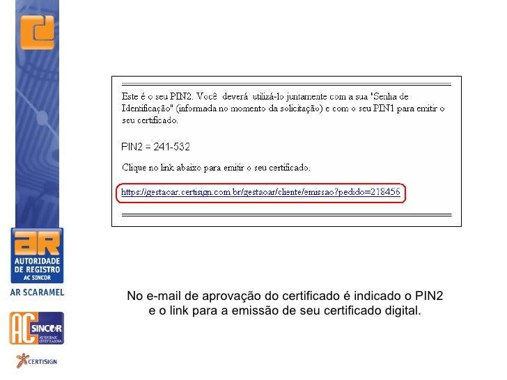 No e-mail de aprovação do certificado é indicado o PIN2   e o link para a emissão de seu certificado digital.