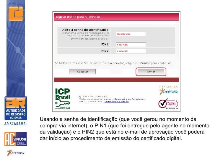 Usando a senha de identificação (que você gerou no momento dacompra via internet), o PIN1 (que foi entregue pelo agente no...