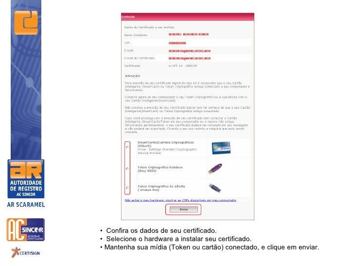 • Confira os dados de seu certificado.• Selecione o hardware a instalar seu certificado.• Mantenha sua mídia (Token ou car...