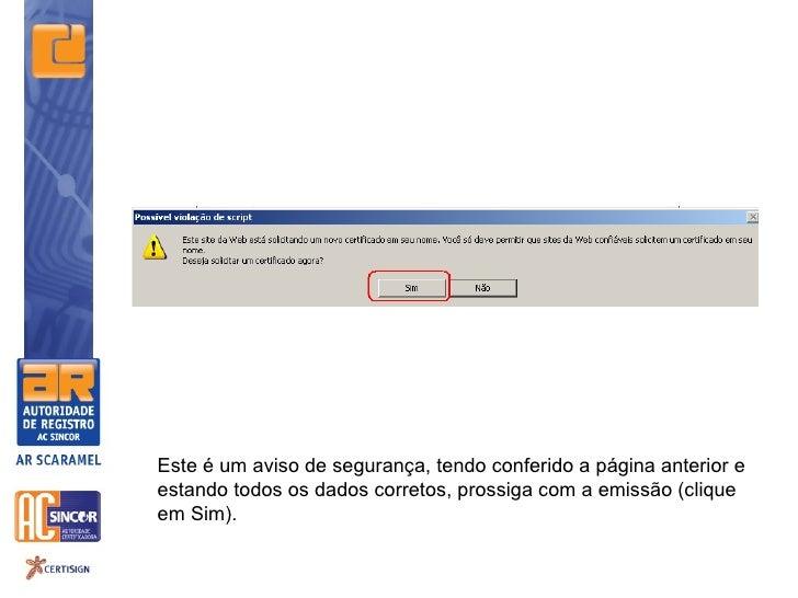 Este é um aviso de segurança, tendo conferido a página anterior eestando todos os dados corretos, prossiga com a emissão (...
