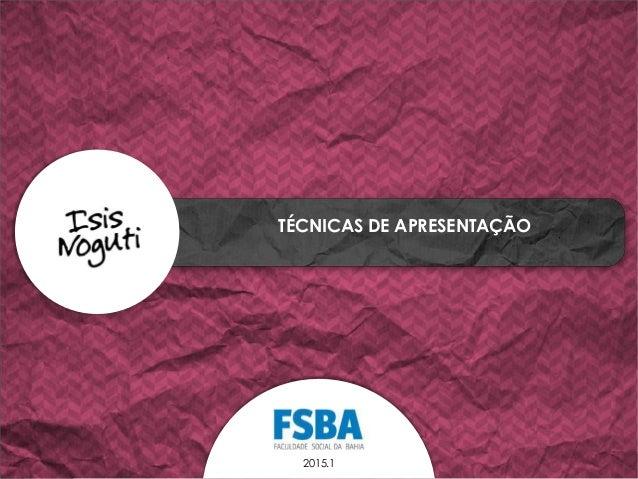TÉCNICAS DE APRESENTAÇÃO 2015.1