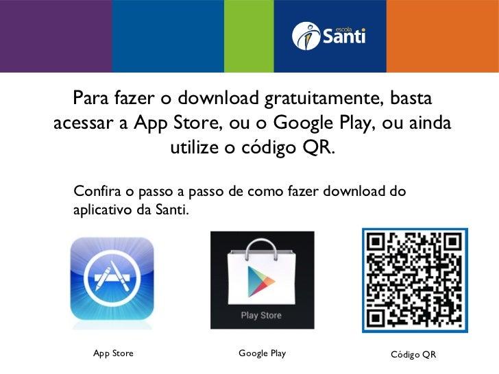 Para fazer o download gratuitamente, bastaacessar a App Store, ou o Google Play, ou ainda              utilize o código QR...
