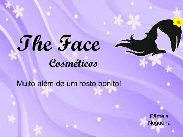 The Face  Cosméticos  Muito além de um rosto bonito!  Pâmela  Nogueira
