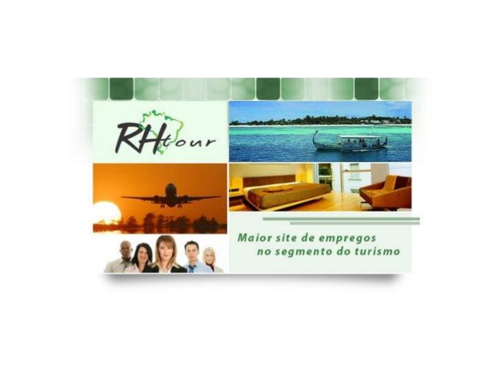 Quem somosA divisão do grupo do Rh Tour, foi criado para auxiliarempresas e candidatos oriundos do setor do turismo ase en...