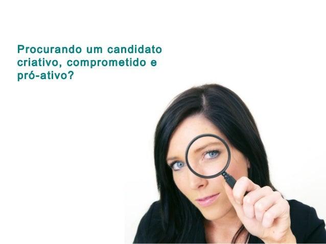 Procurando um candidato criativo, comprometido e pró-ativo?