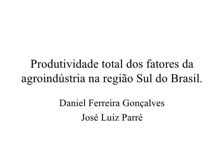 Produtividade total dos fatores da agroindústria na região Sul do Brasil.        Daniel Ferreira Gonçalves             Jos...