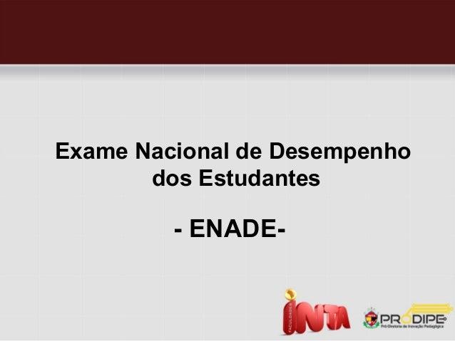 Exame Nacional de Desempenho       dos Estudantes         - ENADE-