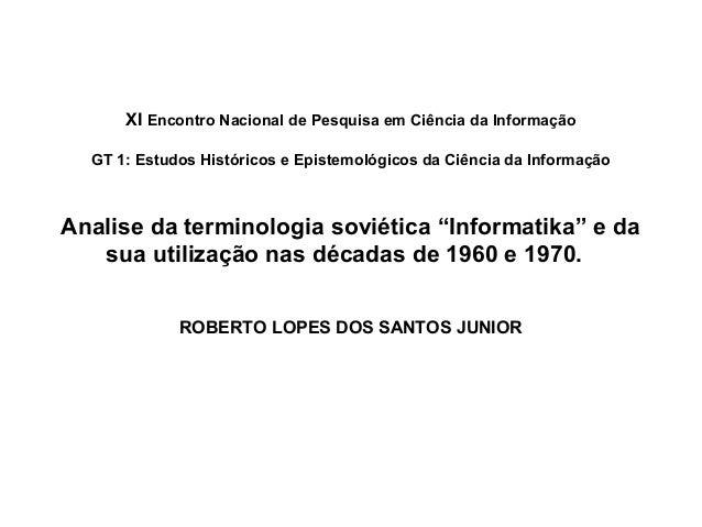 XI Encontro Nacional de Pesquisa em Ciência da Informação GT 1: Estudos Históricos e Epistemológicos da Ciência da Informa...