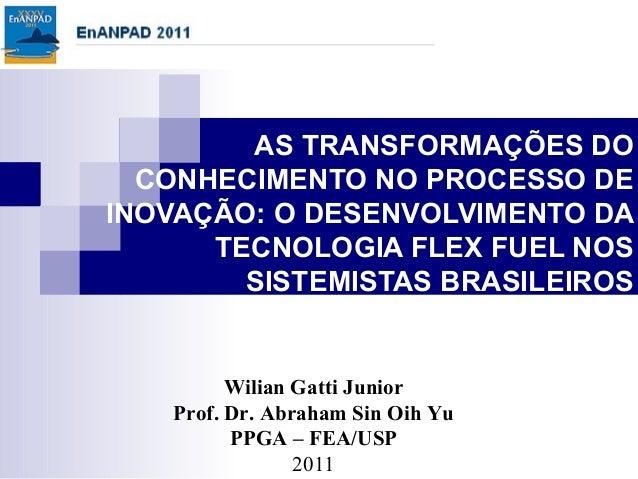 AS TRANSFORMAÇÕES DO  CONHECIMENTO NO PROCESSO DEINOVAÇÃO: O DESENVOLVIMENTO DA      TECNOLOGIA FLEX FUEL NOS        SISTE...