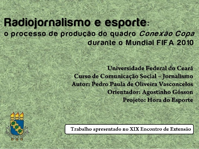 Radiojornalismo e esporte: o processo de produção do quadro Conexão Copa durante o Mundial FIFA 2010