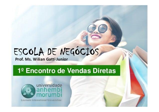 ESCOLA DE NEGÓCIOSESCOLA DE NEGÓCIOSESCOLA DE NEGÓCIOSESCOLA DE NEGÓCIOSProf. Ms. Wilian Gatti Junior 1º Encontro de Venda...