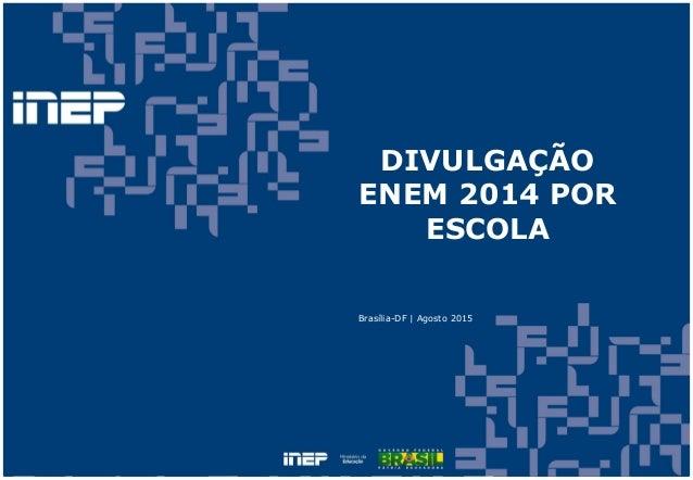 DIVULGAÇÃO ENEM 2014 POR ESCOLA Brasília-DF | Agosto 2015