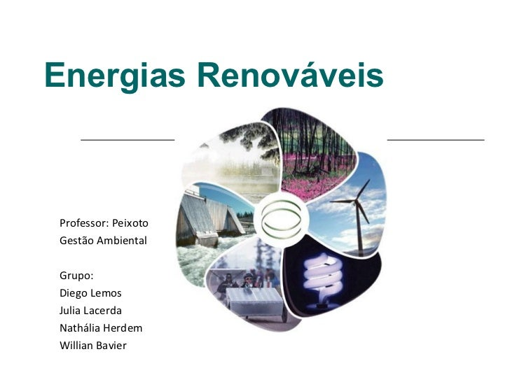 Energias RenováveisProfessor: PeixotoGestão AmbientalGrupo:Diego LemosJulia LacerdaNathália HerdemWillian Bavier