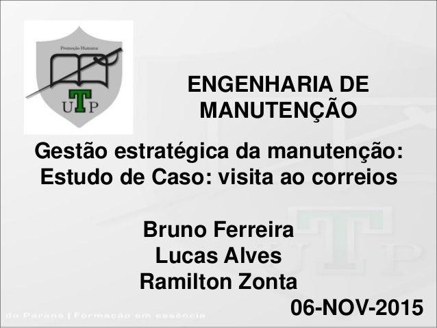 ENGENHARIA DE MANUTENÇÃO Gestão estratégica da manutenção: Estudo de Caso: visita ao correios Bruno Ferreira Lucas Alves R...