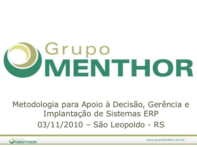 MetodologiaparaApoio à Decisão, Gerênciae Implantação de Sistemas ERP<br />03/11/2010 – São Leopoldo - RS<br />