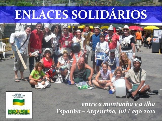 ENLACES SOLIDÁRIOS             entre a montanha e a ilha     Espanha – Argentina, jul / ago 2012