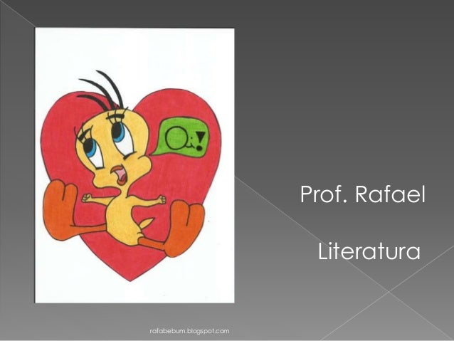 rafabebum.blogspot.com Prof. Rafael Literatura